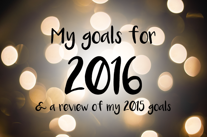 My goals for 2016 (& a review of my 2015 goals)