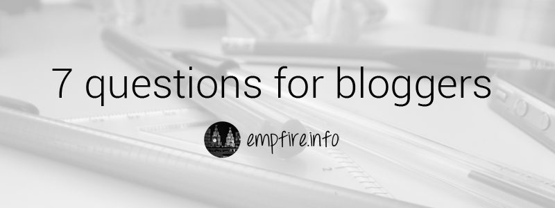 7 questions for bloggers
