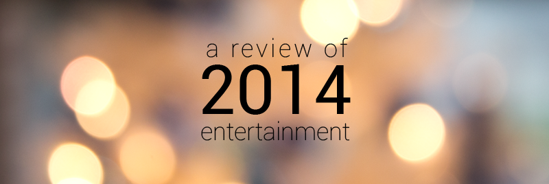 A review of 2014 entertainment