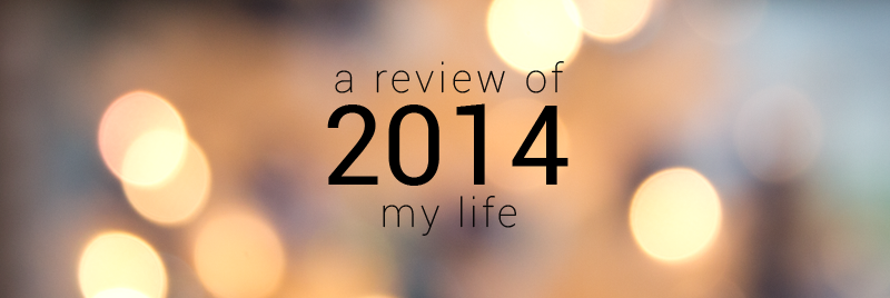 A review of 2014 my life