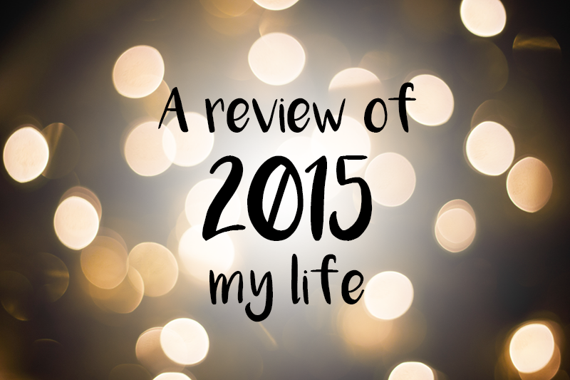 A review of 2015 - my life