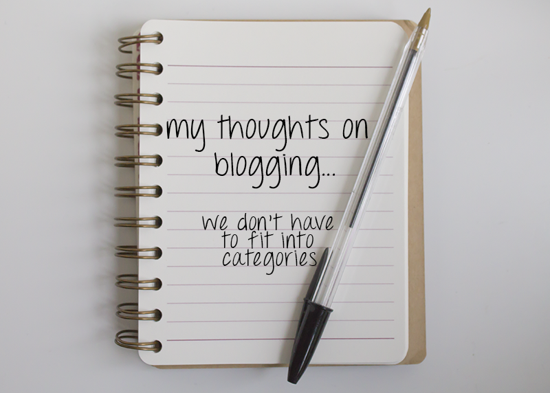 My thoughts on blogging...we don't have to fit into categories