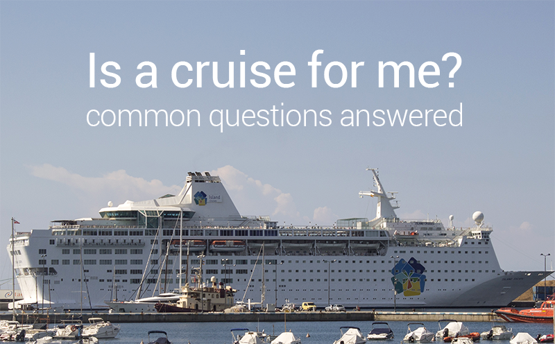 Is a cruise for me? Common questions answered!