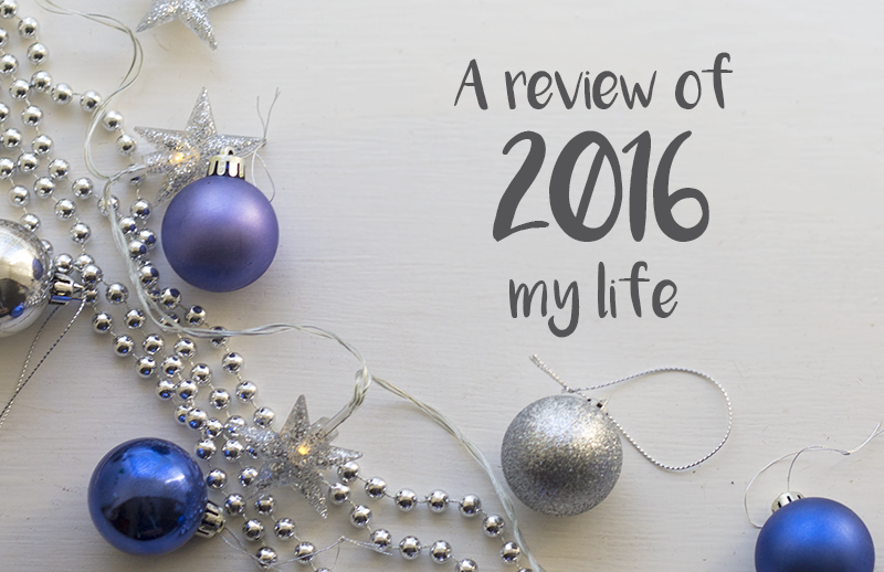 A review of 2016 - my life
