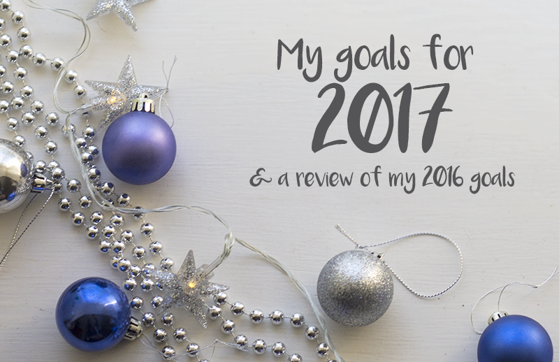 My goals for 2017 (& a review of my 2016 goals)